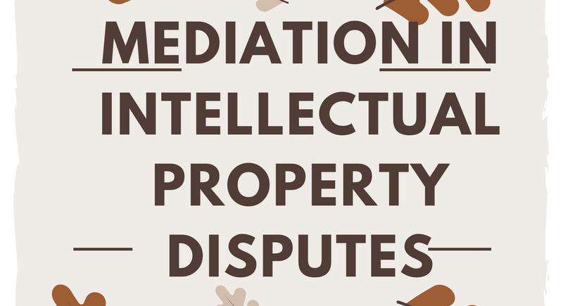 "How to ""Win"" in Mediation of Intellectual Property Cases"